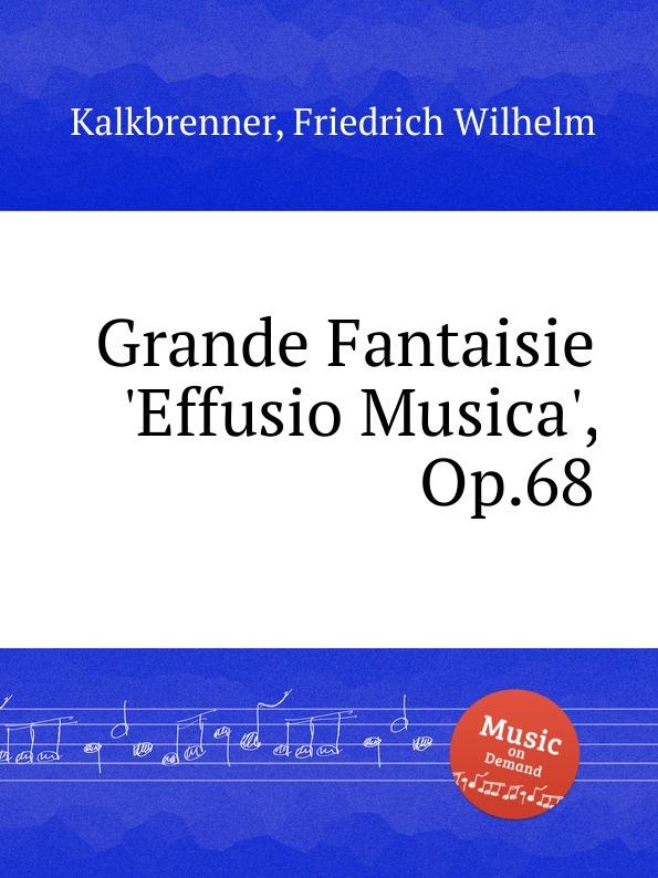 F.W. Kalkbrenner Grande Fantaisie .Effusio Musica., Op.68 цена и фото
