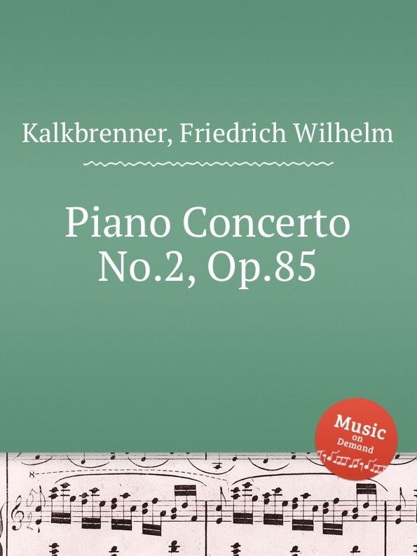 F.W. Kalkbrenner Piano Concerto No.2, Op.85 е елгар концерт для виолончели op 85 cello concerto op 85