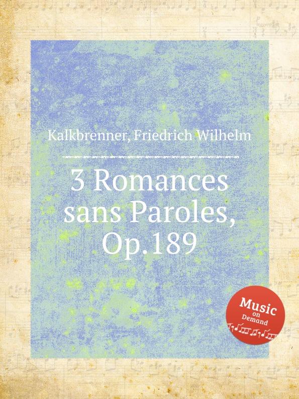 F.W. Kalkbrenner 3 Romances sans Paroles, Op.189 s thalberg 6 romances sans paroles