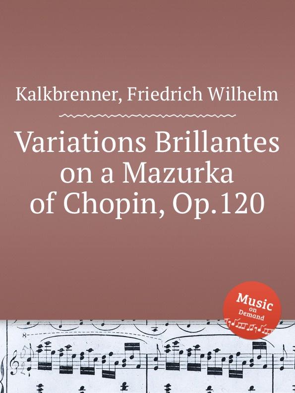 F.W. Kalkbrenner Variations Brillantes on a Mazurka of Chopin, Op.120 цена и фото
