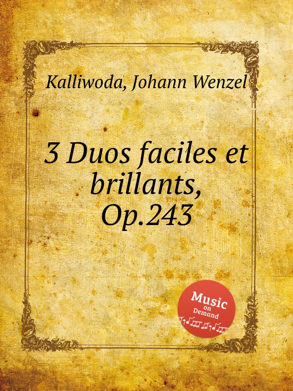 J.W. Kalliwoda 3 Duos faciles et brillants, Op.243 f kuhlau 3 duos brillants op 110
