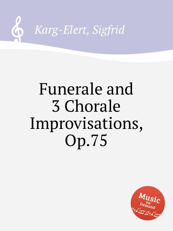 S. Karg-Elert Funerale and 3 Chorale Improvisations, Op.75 s karg elert 3 sonatinas for piano op 67