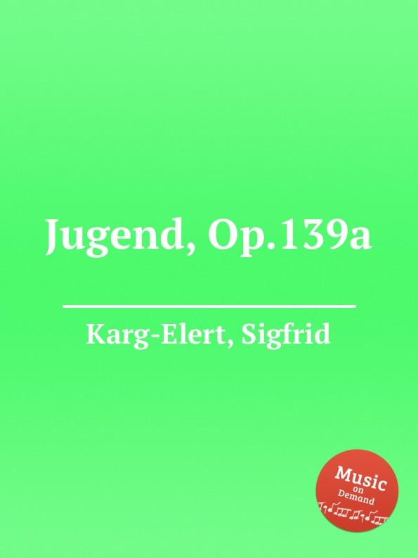 S. Karg-Elert Jugend, Op.139a s karg elert sonatina op 74