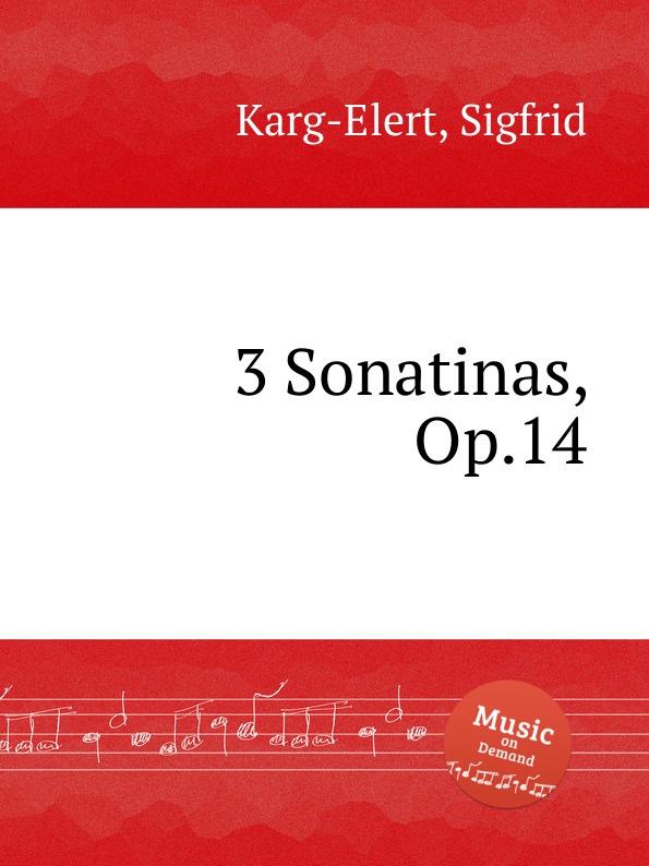 S. Karg-Elert 3 Sonatinas, Op.14 s karg elert aphorismen op 51
