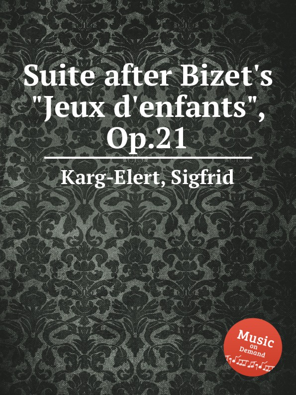 S. Karg-Elert Suite after Bizet.s Jeux d.enfants, Op.21 s karg elert aphorismen op 51