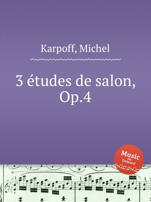 M. Karpoff 3 etudes de salon, Op.4 m klein andante de salon