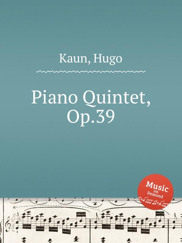 H. Kaun Piano Quintet, Op.39 недорого