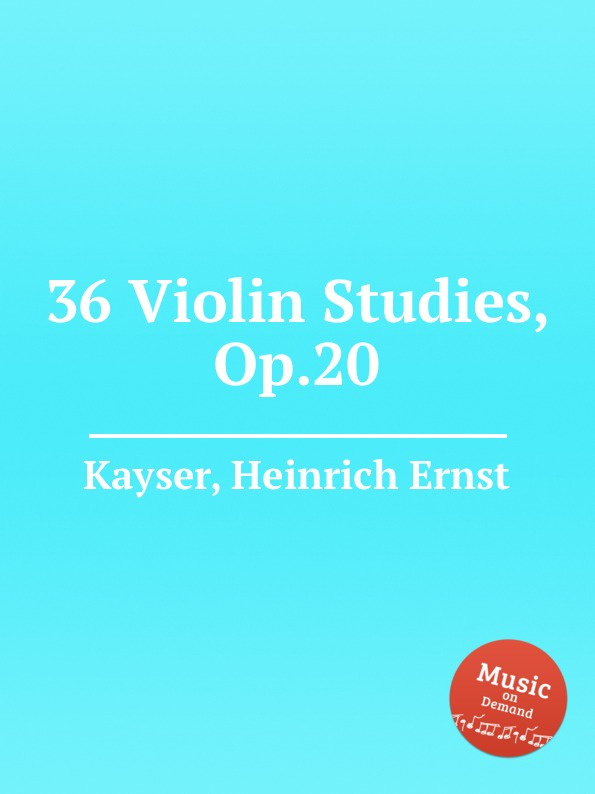 H.E. Kayser 36 Violin Studies, Op.20 j palaschko 20 studies op 36
