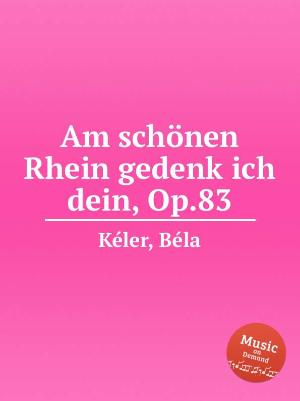 B. Kéler Am schonen Rhein gedenk ich dein, Op.83 b kéler spanische lustspiel ouverture op 137