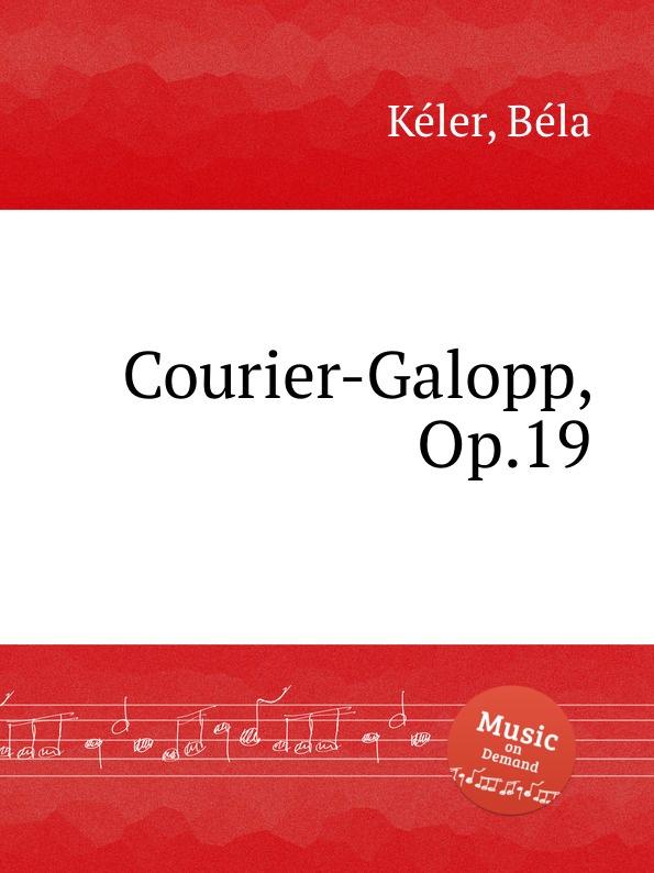 B. Kéler Courier-Galopp, Op.19 b kéler spanische lustspiel ouverture op 137