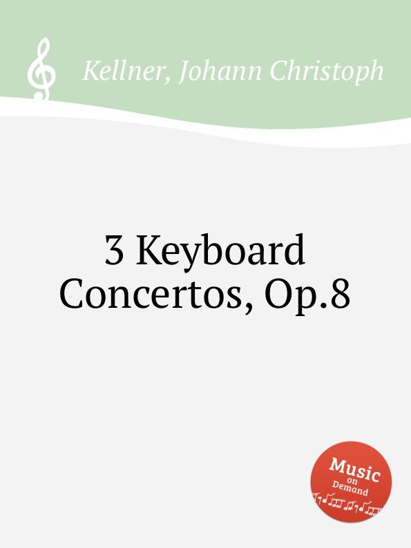 J.C. Kellner 3 Keyboard Concertos, Op.8 w kellner tema variado interludio y huapango op 4c