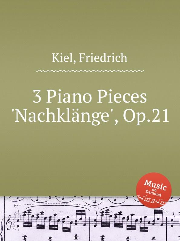 F. Kiel 3 Piano Pieces .Nachklange., Op.21