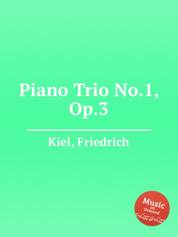 F. Kiel Piano Trio No.1, Op.3 f kiel piano trio no 5 op 34