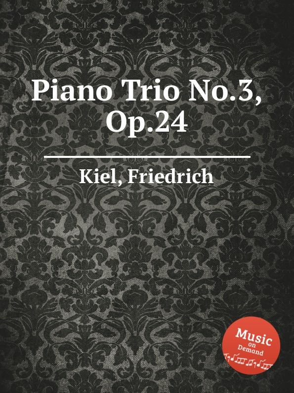 F. Kiel Piano Trio No.3, Op.24 f kiel piano trio no 5 op 34