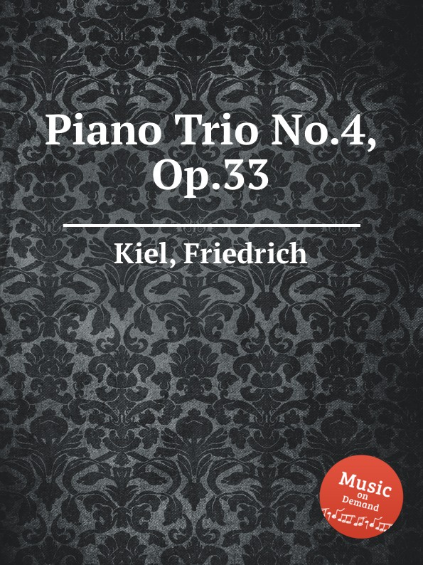 F. Kiel Piano Trio No.4, Op.33 f luzzatto piano trio no 2 op 37