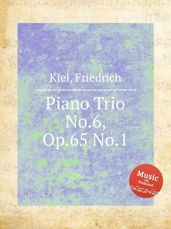 F. Kiel Piano Trio No.6, Op.65 No.1 f kiel piano trio no 5 op 34