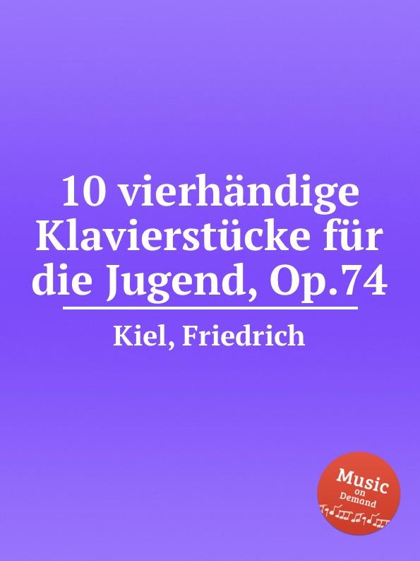 лучшая цена F. Kiel 10 vierhandige Klavierstucke fur die Jugend, Op.74