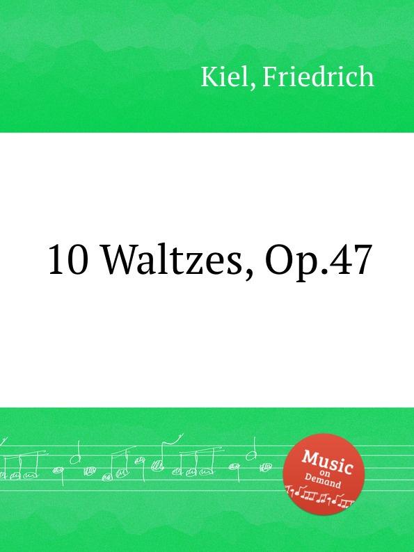 лучшая цена F. Kiel 10 Waltzes, Op.47