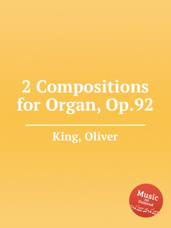 O. King 2 Compositions for Organ, Op.92