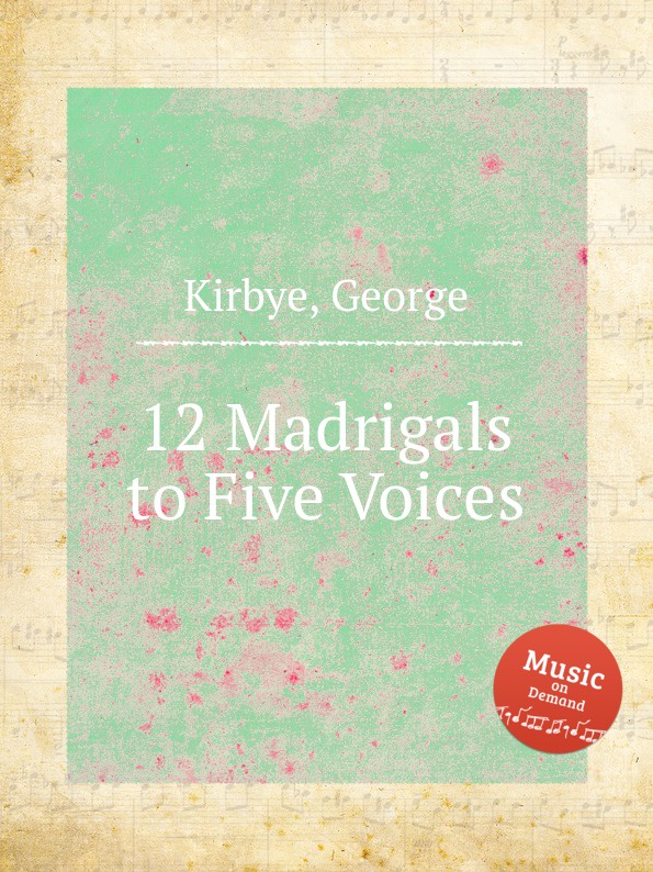 G. Kirbye 12 Madrigals to Five Voices p bellasio madrigals for 5 voices