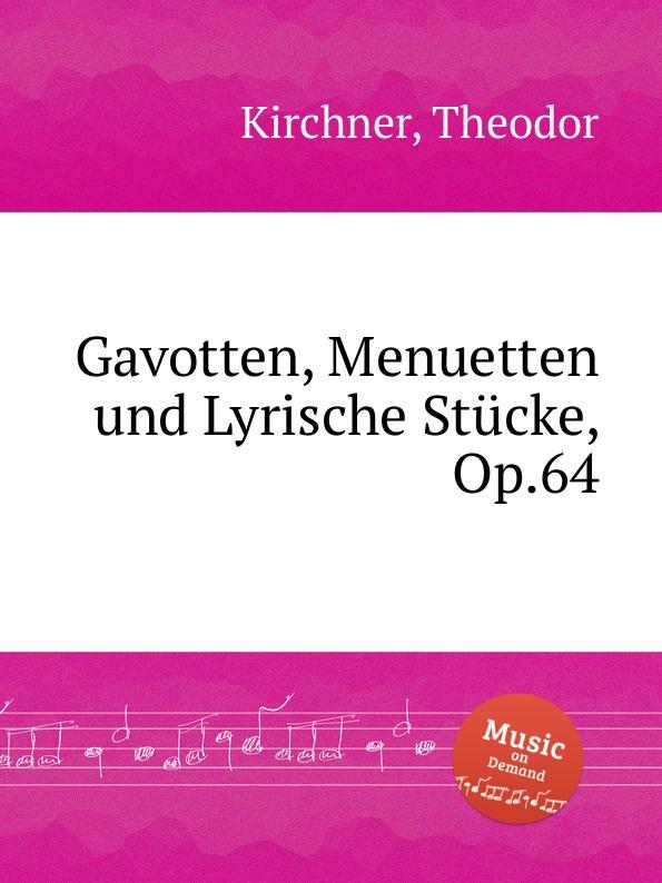 T. Kirchner Gavotten, Menuetten und Lyrische Stucke, Op.64 t salomе villanelle op 64