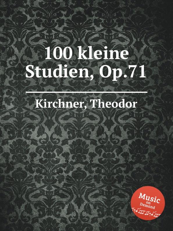 T. Kirchner 100 kleine Studien, Op.71