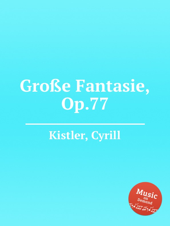 C. Kistler Große Fantasie, Op.77 c kistler festmarsch no 1 op 41