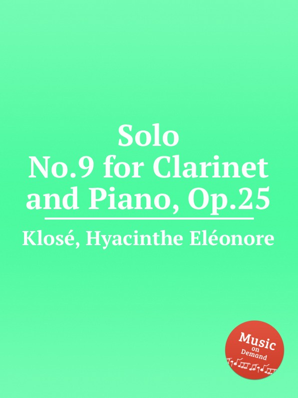 H.E. Klosé Solo No.9 for Clarinet and Piano, Op.25 b fairchild 3 pieces for clarinet and piano op 12
