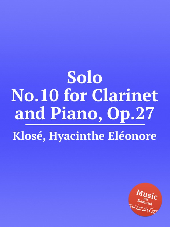 H.E. Klosé Solo No.10 for Clarinet and Piano, Op.27 b fairchild 3 pieces for clarinet and piano op 12