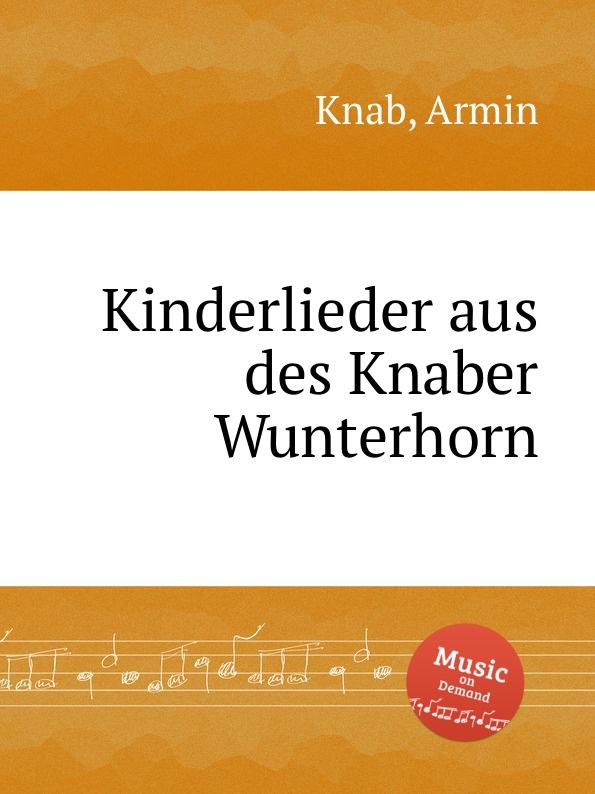 A. Knab Kinderlieder aus des Knaber Wunterhorn