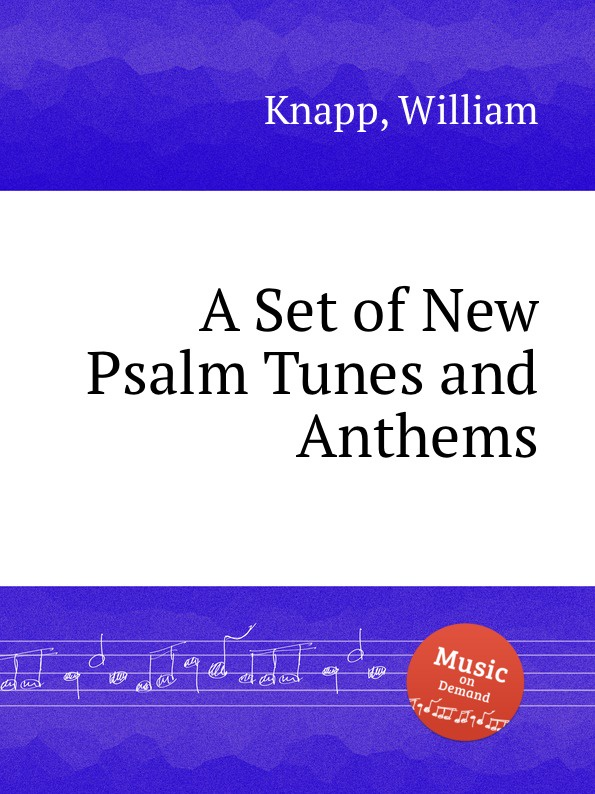 W. Knapp A Set of New Psalm Tunes and Anthems lowell mason choir or union collection of church music consisting of a great variety of psalm and hymn tunes anthems etc