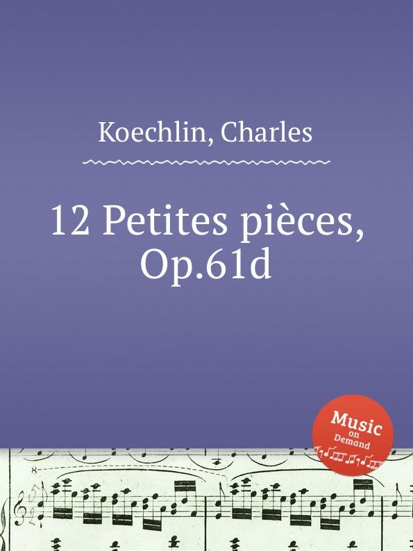 C. Koechlin 12 Petites pieces, Op.61d