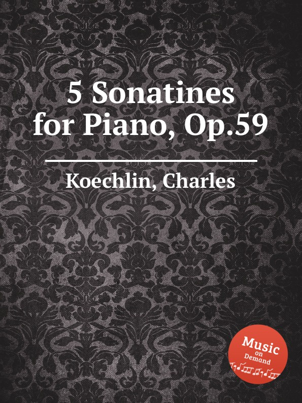 C. Koechlin 5 Sonatines for Piano, Op.59