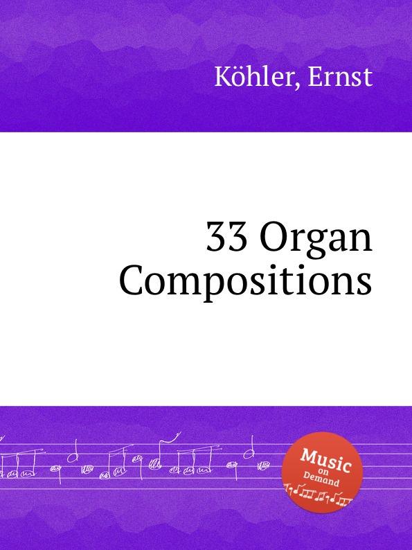 E. Köhler 33 Organ Compositions