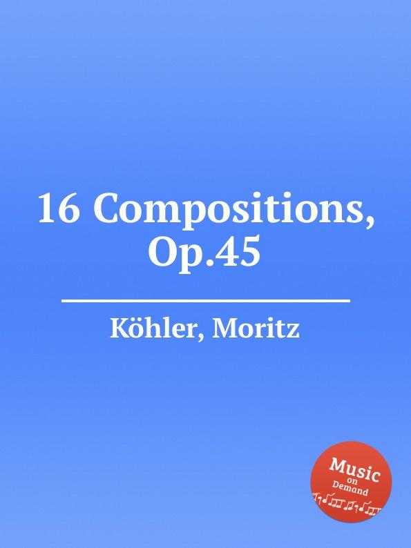 M. Köhler 16 Compositions, Op.45