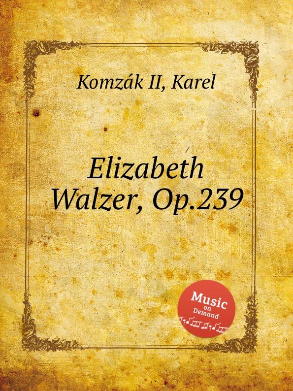 K. Komzak II Elizabeth Walzer, Op.239 k komzak ii blond op 284