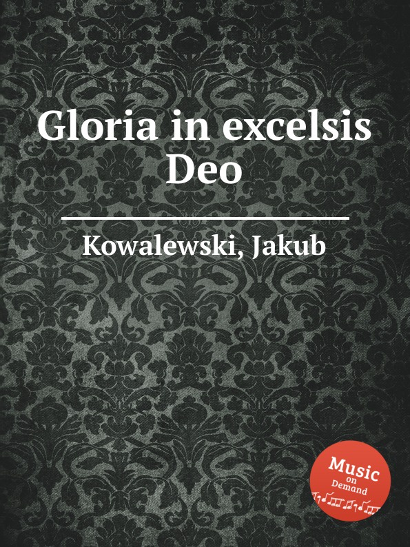 J. Kowalewski Gloria in excelsis Deo миленко ергович gloria in excelsis