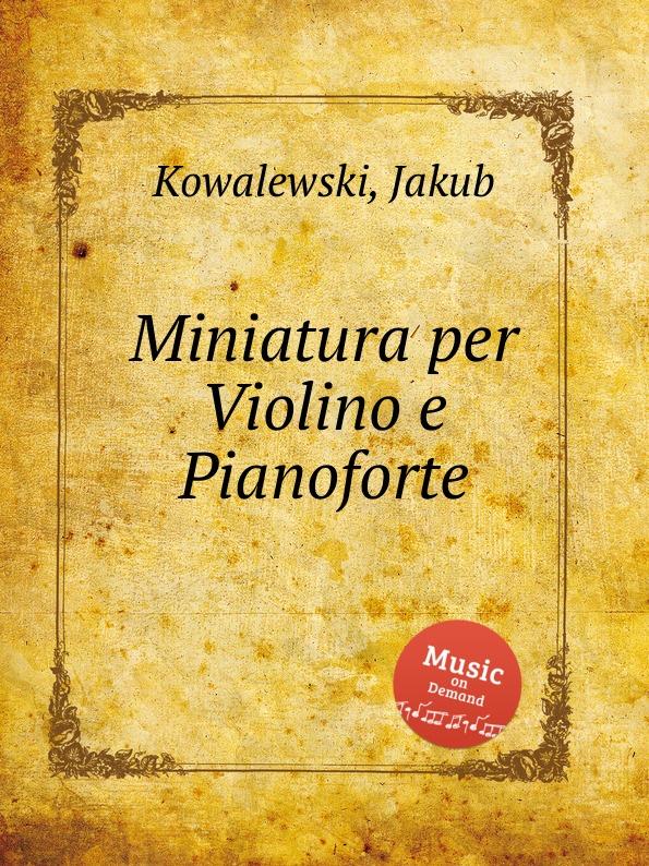J. Kowalewski Miniatura per Violino e Pianoforte j kowalewski per 3 tromboni