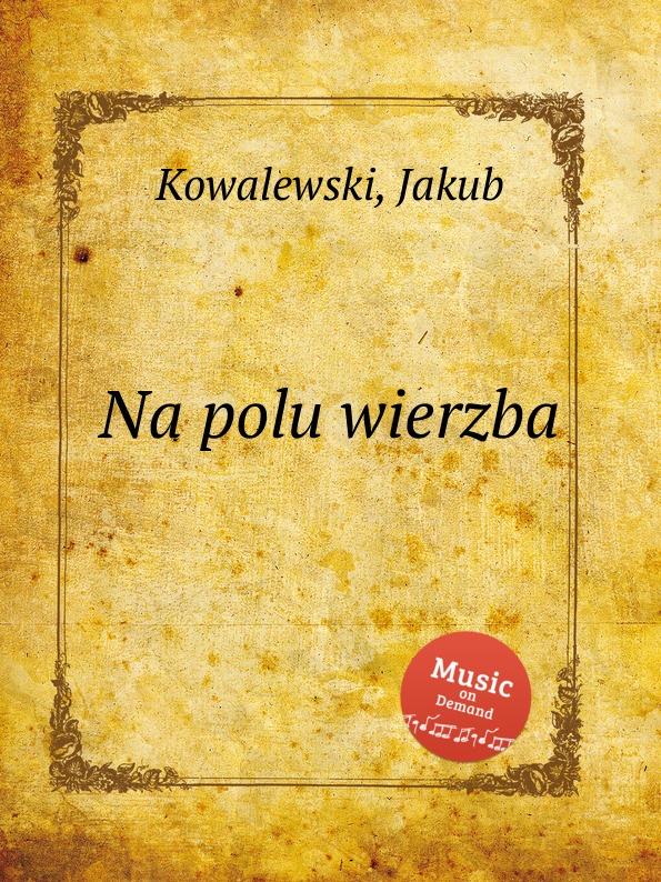 J. Kowalewski Na polu wierzba