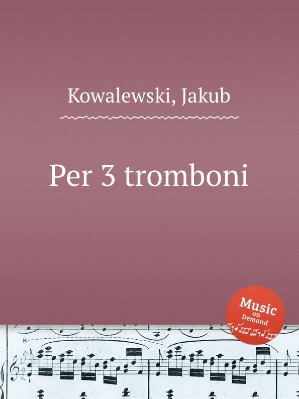 J. Kowalewski Per 3 tromboni j kowalewski per 3 tromboni