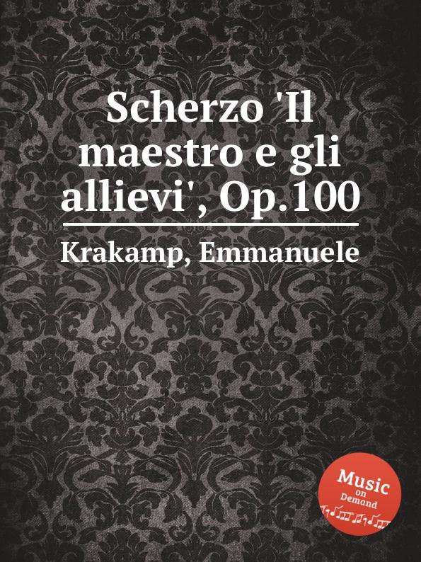 E. Krakamp Scherzo .Il maestro e gli allievi., Op.100 il maestro e margherita