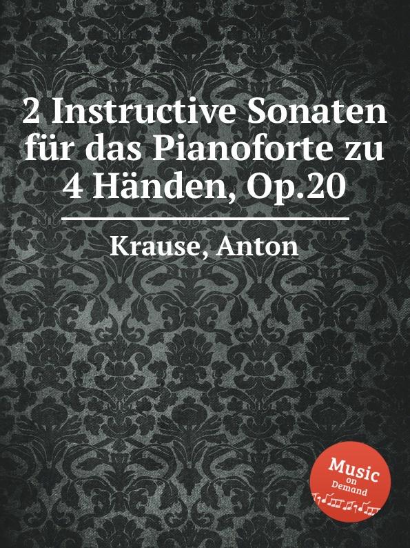 A. Krause 2 Instructive Sonaten fur das Pianoforte zu 4 Handen, Op.20