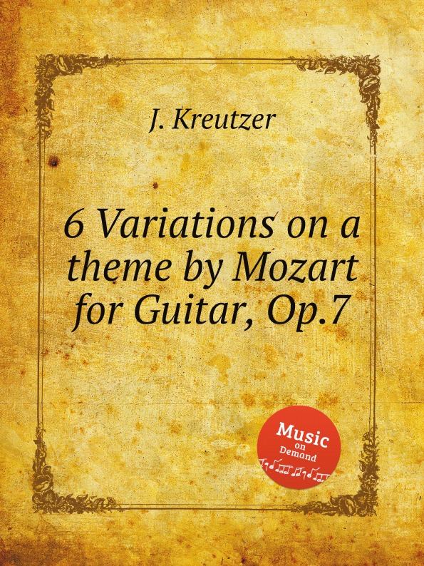 J. Kreutzer 6 Variations on a theme by Mozart for Guitar, Op.7 j d wael variations on the famous bass line by pachelbel