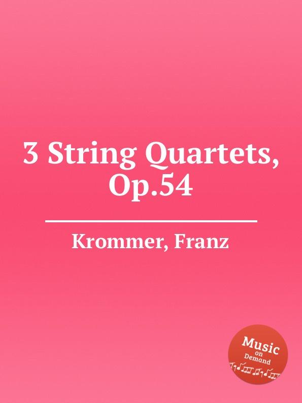 F. Krommer 3 String Quartets, Op.54 f neruda gavotte for cello op 54