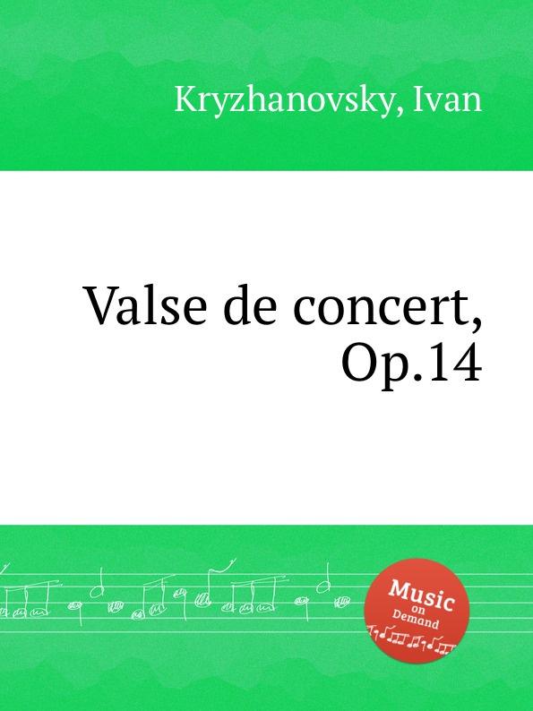 I. Kryzhanovsky Valse de concert, Op.14 h a wollenhaupt grande marche de concert op 19