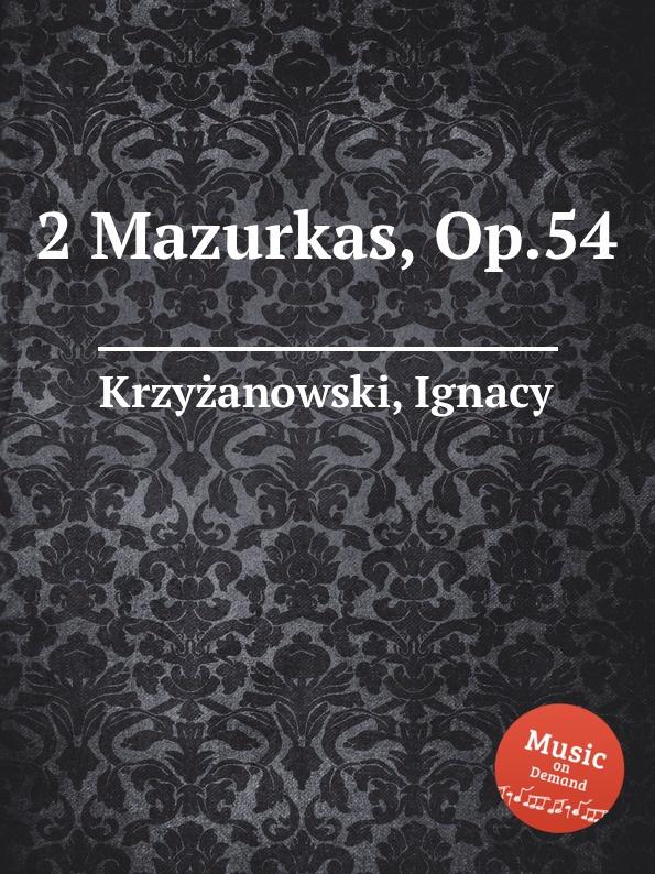 I. Krzyżanowski 2 Mazurkas, Op.54 ф шопен мазурки op 68 mazurkas op 68