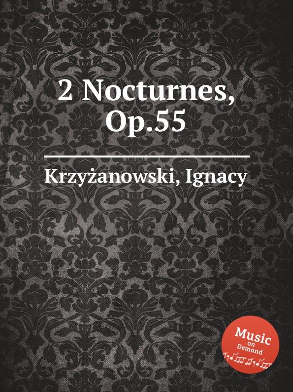 I. Krzyżanowski 2 Nocturnes, Op.55 ф шопен ноктюрны op 55 nocturnes op 55