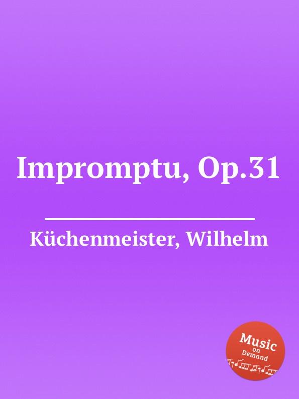 W. Küchenmeister Impromptu, Op.31 w fitzenhagen impromptu op 13