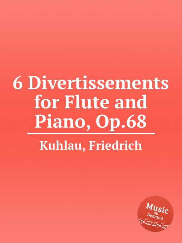 F. Kuhlau 6 Divertissements for Flute and Piano, Op.68 f kuhlau 3 grand solos for flute and piano ad lib op 57