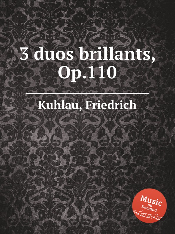 F. Kuhlau 3 duos brillants, Op.110 f kuhlau 3 grand solos for flute and piano ad lib op 57